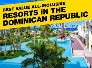 Best Value All Inclusive Resorts In The Dominican Republic